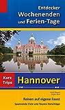 Entdecker Wochenenden und Ferien-Tage: Kurztrips von Hannover aus, Reisen auf eigene Faust, Spannende Ziele und Touren-Vorschläge