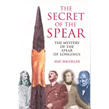 The Secret of the Spear: The Mystery of the Spear of Longinus
