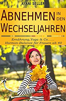 Abnehmen In Den Wechseljahren: Ernährung,yoga & Co.... Hormon-balance Für Frauen Ab 40 por Ayani Seller epub