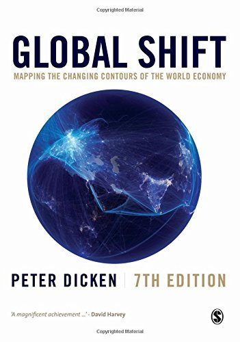 Global Shift: Mapping the Changing Contours of the World Economy: Written by Peter Dicken, 2015 Edition, (Seventh Edition) Publisher: SAGE Publications Ltd [Paperback]
