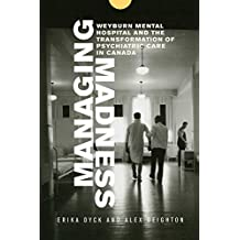 Managing Madness: Weyburn Mental Hospital and the Transformation of Psychiatric Care in Canada