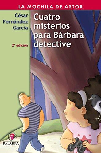 Cuatro misterios para Bárbara detective (La mochila de Astor. Serie roja) por César Fernández García