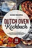 Dutch Oven Kochbuch: 55 leckere Dutch Oven Rezepte sowie hilfreiche Tipps für Dopf Anfänger. Ein Camping Kochbuch für Feuertopf Fans oder alle die einfach gerne draussen kochen