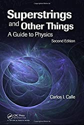 Superstrings and Other Things: A Guide to Physics, Second Edition by Carlos I. Calle (2009-12-22)