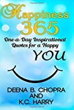 By Ms Deena B Chopra Happiness 365: One-a-Day Inspirational Quotes for a Happy YOU: 1 (The Happiness 365 Inspirational Se (1st Edition) [Paperback]
