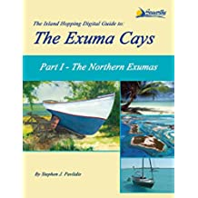 The Island Hopping Digital Guide To The Exuma Cays - Part I - The Northern Exumas (English Edition)