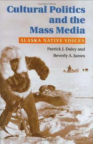 Cultural Politics and the Mass Media: ALASKA NATIVE VOICES (History of Communication) by James, Beverly (2004) Hardcover