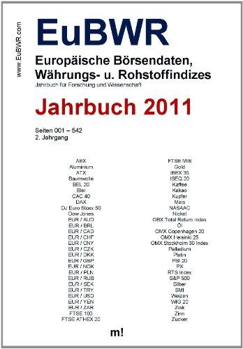 Das Jahrbuch der Europäischen Börsendaten, Währungs- und Rohstoffindizes (EuBWR) 2011 (EuBWR - Europäische Börsendaten, Währungs- und Rohstoffindizes ... mit Chronik der EU-Wirtschaftsdaten) -