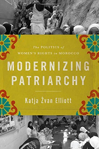 Modernizing Patriarchy: The Politics of Women's Rights in Morocco by Katja Zvan Elliott (2015-09-01)