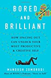 Bored and Brilliant: How Spacing Out Can Unlock Your Most Productive and Creative Self (International Edition)