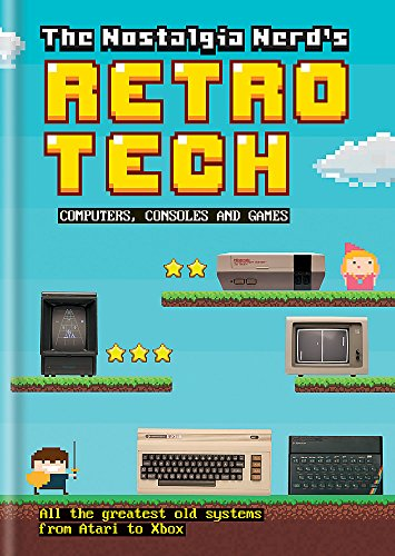 The Nostalgia Nerd's Retro Tech: Computer, Consoles & Games (Tech Classics) por Peter Leigh