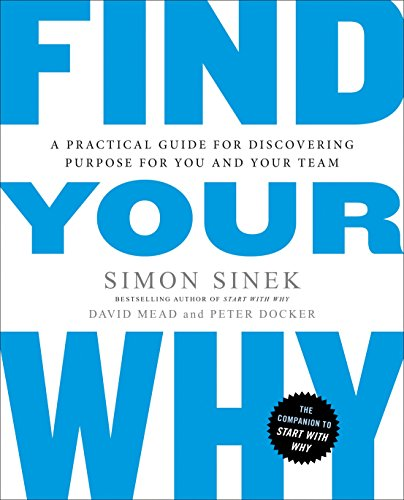 Find Your Why: A Practical Guide for Discovering Purpose for You and Your Team par Simon Sinek