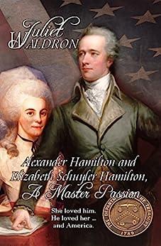 Alexander Hamilton and Elizabeth Schuyler Hamilton: A Master Passion (English Edition) di [Waldron, Juliet]