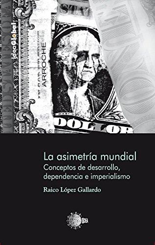 La asimetría mundial.Concepto de desarrollo. (Idea Global) por Raico López Gallardo