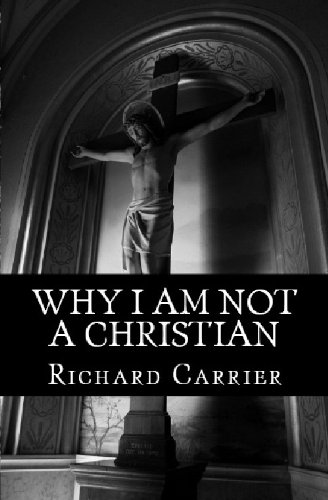 Why I Am Not a Christian: Four Conclusive Reasons to Reject the Faith (English Edition) por Richard Carrier