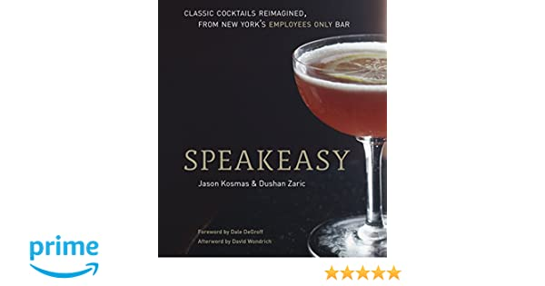 e304aed5355 Amazon.fr - Speakeasy: The Employees Only Guide to Classic Cocktails  Reimagined - Jason Kosmas, Dushan Zaric - Livres