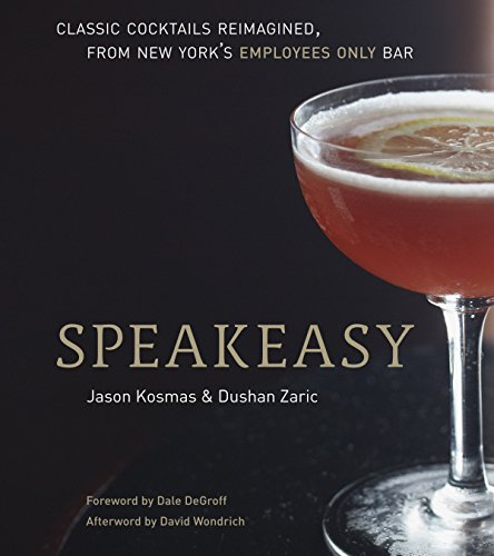 Speakeasy: The Employees Only Guide to Classic Cocktails Reimagined por Jason Kosmas