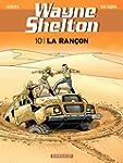 Wayne Shelton - Tome 10 - La ran�on
