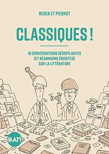 Classiques !: 18 conversations désopilantes (et néanmoins érudites) sur la littérature