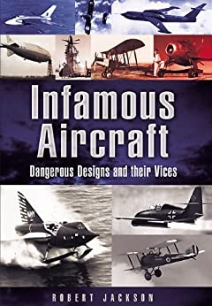 Infamous Aircraft: Dangerous designs and their vices (Images of War) by [Jackson, Robert]