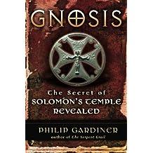 Gnosis: The Secrets of Solomon's Temple Revealed: The Secret of Solomon's Temple Revealed