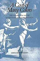 [A Coat of Many Colors: Osip Mandelstam and His Mythologies of Self-Presentation] (By: Gregory Freidin) [published: May, 2010]