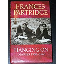 Hanging on: Diaries, December 1960 - August 1963 by Frances Partridge (3-Sep-1990) Hardcover
