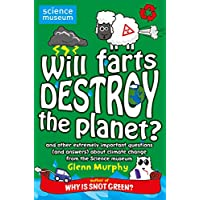 Will Farts Destroy the Planet?: and other extremely important questions (and answers) about climate change from the Science Museum