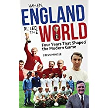 When England Ruled the World: 1966-1970: Four Years Which Shaped the Modern Game (English Edition)