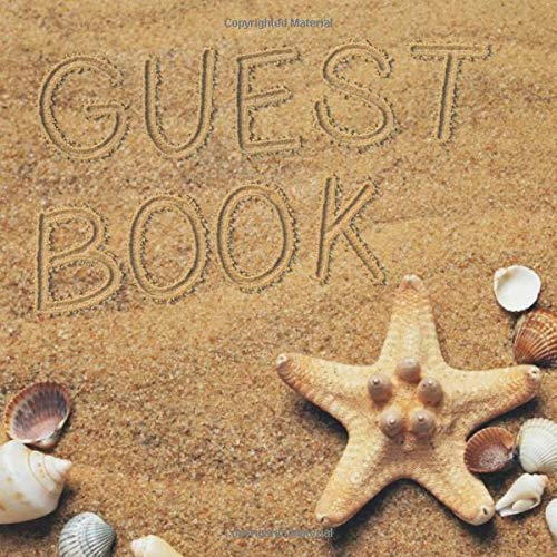 Guest Book: Beach Sign in Book - Words Written in Sand with Shells and Starfish Memory Book for Beach House, Wedding, Baby Shower, Birthday Party, ... & Comments in & Lines for Name and Address