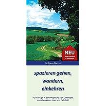 spazieren gehen, wandern, einkehren: 42 Ausflüge in der Umgebung von Göttingen, zwischen Weser, Harz und Eichsfeld