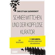 Taschenbücher: Schneewittchen und der kopflose Kurator: Der Reiseführer für documenta-Besucher, Romantiker und Horrorfans