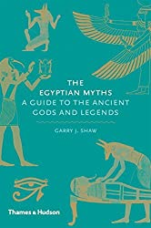 The Egyptian Myths: A Guide to the Ancient Gods and Legends by Garry J. Shaw (2014-04-22)