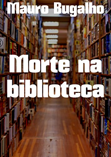 Morte na biblioteca (Portuguese Edition) por Mauro Bugalho
