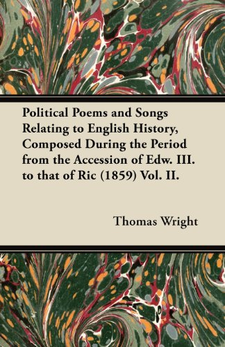 Political Poems and Songs Relating to English History, Composed During the Period from the Accession of Edw. III. to that of Ric (1859) Vol. II.