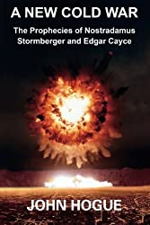 A New Cold War: The Prophecies of Nostradamus, Stormberger and Edgar Cayce by John Hogue (2014-10-14)