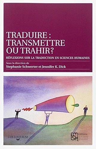 Traduire : transmettre ou trahir ? : Réflexions sur la traduction en sciences humaines
