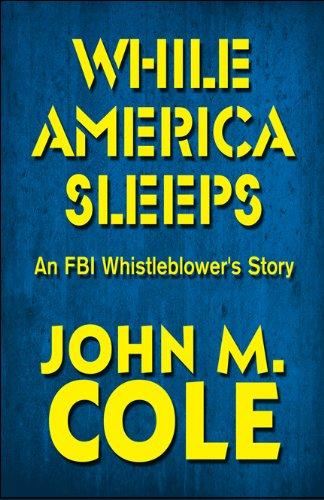 While America Sleeps An Fbi Whistleblower S Story