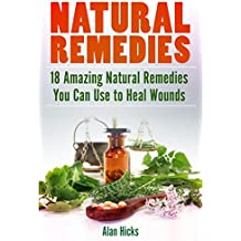 Natural Remedies: 18 Amazing Natural Remedies You Can Use to Heal Wounds (English Edition)