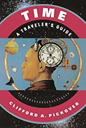 Time: A Traveler's Guide: A Traveller's Guide by Clifford A. Pickover (1999-09-23)
