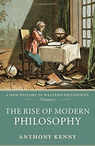 The Rise of Modern Philosophy: A New History of Western Philosophy, Volume 3 (v. 3): New History of Western Philosophy v. 3