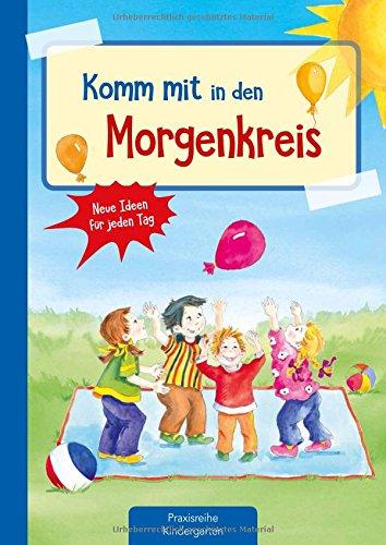 Komm mit in den Morgenkreis: Neue Ideen für jeden Tag (Die Praxisreihe für Kindergarten und Kita)