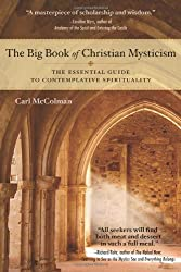 The Big Book of Christian Mysticism: The Essential Guide to Contemplative Spirituality by Carl McColman (2010-08-01)