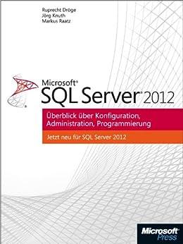 Microsoft SQL Server 2012 - Überblick über Konfiguration, Administration, Programmierung von [Raatz, Markus, Knuth, Jörg, Dröge, Ruprecht]