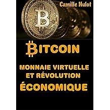 Bitcoin : Monnaie virtuelle et révolution économique (French Edition)