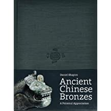 Ancient Chinese Bronzes: A Personal Appreciation by Daniel Shapiro (2014-08-22)