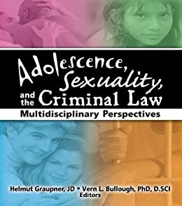 Adolescence, Sexuality, and the Criminal Law: Multidisciplinary Perspectives par [Bullough, Vern L]