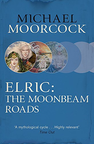 Elric: The Moonbeam Roads (Michael Moorcock Collection)