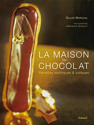 La maison du chocolat : Recettes mythiques & ludiques