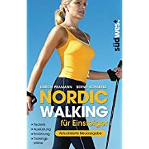 Nordic Walking für Einsteiger: Technik – Ausrüstung – Ernährung – Trainingspläne